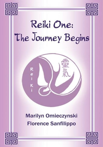 Reiki One: - The Journey Begins ebook by Marilyn Omieczynski and Florence Sanfilippo