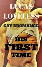 "Gay Bromance: ""His First Time"" ebook by Lucas Loveless"