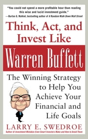 Think, Act, and Invest Like Warren Buffett: The Winning Strategy to Help You Achieve Your Financial and Life Goals ebook by Larry Swedroe