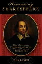 Becoming Shakespeare ebook by Jack Lynch
