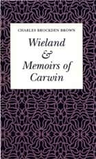 Wieland or The Transformation & Memoirs of Carwin ebook by Chares Brockden Brown, Sydney J. Krause, S. W. Reid