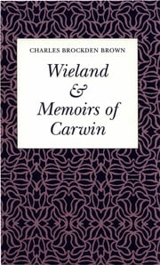 "Wieland Or the Transformation & ""Memoirs of Carwin"" ebook by Charles Brockden Brown,Sydney J. Krause,S. W. Reid"