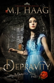 Depravity: A Beauty and the Beast Retelling ebook by M.J. Haag