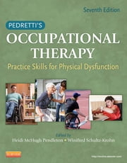 Pedretti's Occupational Therapy - E-Book - Practice Skills for Physical Dysfunction ebook by Heidi McHugh Pendleton, PhD, OTR/L,...