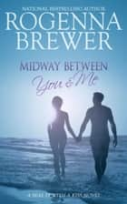 Midway Between You And Me ebook by Rogenna Brewer