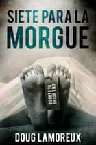 Siete para la morgue ebook by Doug Lamoreux