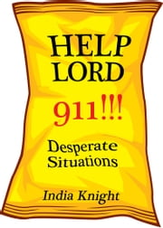 Help Lord 911!!! - Desperate Situations ebook by India Knight