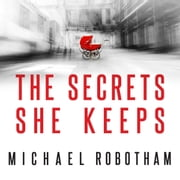 The Secrets She Keeps - The life she wanted wasn't hers . . . audiobook by Michael Robotham