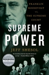 Supreme Power: Franklin Roosevelt vs. the Supreme Court ebook by Jeff Shesol