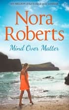 Mind Over Matter: the classic story from the queen of romance that you won't be able to put down ebook by Nora Roberts