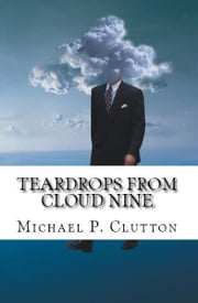 Teardrops From Cloud Nine ebook by Michael P. Clutton