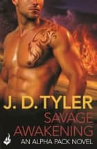 Savage Awakening: Alpha Pack Book 2 ebook by J.D. Tyler