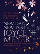 New Day, New You - 365 Devotions for Enjoying Everyday Life ebook by Joyce Meyer