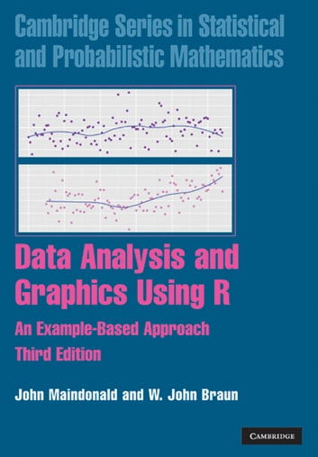 Data Analysis and Graphics Using R - An Example-Based Approach ebook by John Maindonald,W. John Braun
