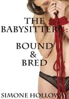 The Babysitter 4: Bound And Bred ebook by Simone Holloway