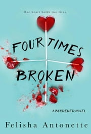 Four Times Broken - A Burdened Novel, #1 ebook by Felisha Antonette