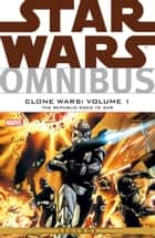 Star Wars Omnibus - Clone Wars Vol. 1 ‐ The Republic Goes To War ebook by John Ostrander, W. Haden Blackman, Scott Allie