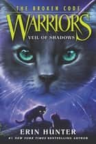 Warriors: The Broken Code #3: Veil of Shadows ebook by