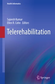 Telerehabilitation ebook by Sajeesh Kumar,Ellen R. Cohn