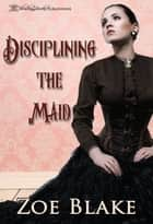 Disciplining the Maid ebook by Zoe Blake