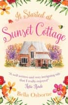 It Started at Sunset Cottage ebook by Bella Osborne