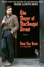 The Mayor of MacDougal Street [2013 edition] - A Memoir ebook by Dave Van Ronk,Elijah Wald
