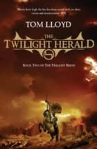 The Twilight Herald - The Twilight Reign: Book 2 ebook by Tom Lloyd