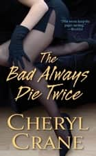 The Bad Always Die Twice ebook by Cheryl Crane