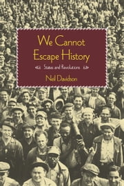 We Cannot Escape History - States and Revolutions ebook by Neil Davidson