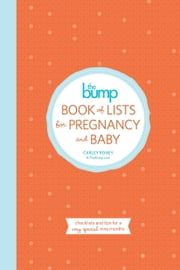 The Bump Book of Lists for Pregnancy and Baby - Checklists and Tips for a Very Special Nine Months ebook by Carley Roney,The Editors of Thebump.Com