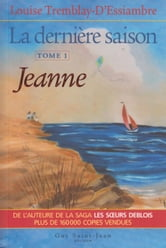 La dernière saison, tome 1: Jeanne ebook by Louise Tremblay-D'Essiambre