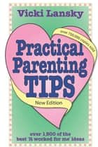 Practical Parenting Tips ebook by Vicki Lansky