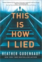 This Is How I Lied - A Novel 電子書 by Heather Gudenkauf