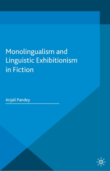 Monolingualism and Linguistic Exhibitionism in Fiction ebook by Anjali Pandey