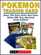 Pokemon Trading Card Game, TCG, Rules, Decks, Rare Cards, Online, APK, Rom, Download, Guide Unofficial 電子書 by HSE Guides