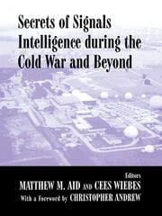 Secrets of Signals Intelligence During the Cold War - From Cold War to Globalization ebook by Matthew M. Aid,Cees Wiebes