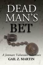 Dead Man's Bet ebook by Gail Z. Martin