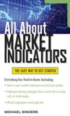 All About Market Indicators ebook by Michael Sincere