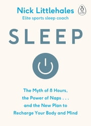 Sleep - Change the way you sleep with this 90 minute read ebook by Nick Littlehales