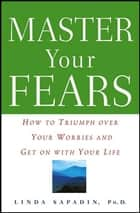 Master Your Fears ebook by Linda Sapadin Ph.D.