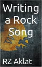 Writing a Rock song ebook by RZ Aklat
