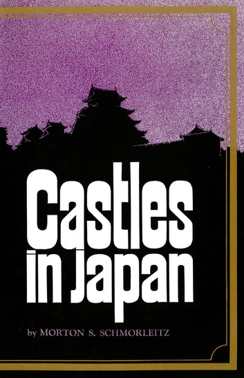 Castles in Japan ebook by Morton S. Schmorleitz