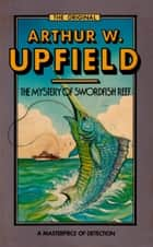 The Mystery of Swordfish Reef - An Inspector Bonaparte Mystery #7 featuring Bony, the first Aboriginal detective ebook by Arthur W. Upfield