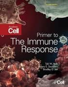 Primer to the Immune Response ebook by Tak W. Mak,Mary E. Saunders,Bradley D. Jett