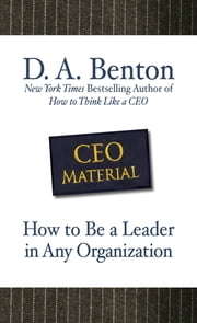 CEO Material: How to Be a Leader in Any Organization ebook by D. A. Benton