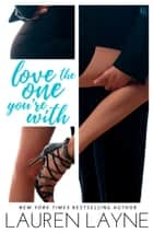 Love the One You're With - A Sex, Love & Stiletto Novel ebook door Lauren Layne