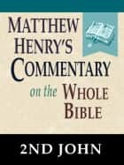 Matthew Henry's Commentary on the Whole Bible-Book of 2nd John ebook by Matthew Henry