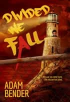 Divided We Fall ebook by Adam Bender