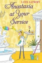 Anastasia at Your Service ebook by Lois Lowry