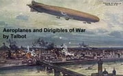 Aeroplanes and Dirigibles in War ebook by Talbot,Frederick A.